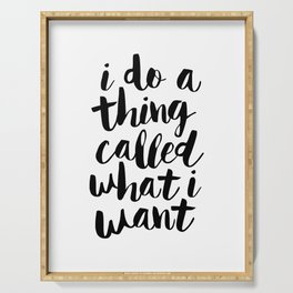 I Do a Thing Called What I Want black and white contemporary typography design home wall decor Serving Tray