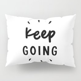 Keep Going positive black and white typography inspirational motivational home wall bedroom decor Pillow Sham