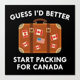Start Packing For Canada Canvas Print