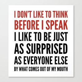 I DON'T LIKE TO THINK BEFORE I SPEAK Canvas Print