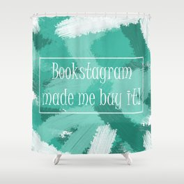 Bookstagram Made Me Shower Curtain