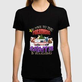 Be Nice To The Paramedic Santa Is Watching T-shirt