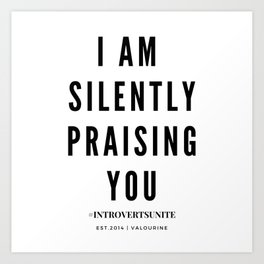 I Am Silently Praising You | Introverts Unite Art Print