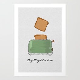 It's Getting Hot In Here, Food Quote Art Print