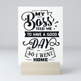 My boss told me to have a good day so I went home - Funny hand drawn quotes illustration. Funny humor. Life sayings. Mini Art Print