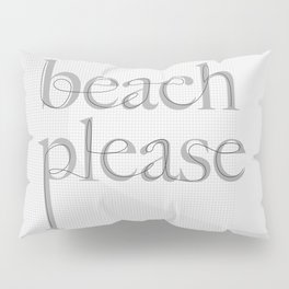 Beach Please Pillow Sham