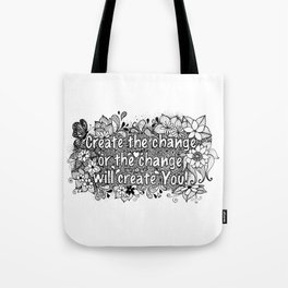 Create the change, or the change will create you Tote Bag