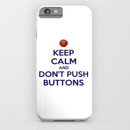 Keep Calm And Don't Push Buttons iPhone Case