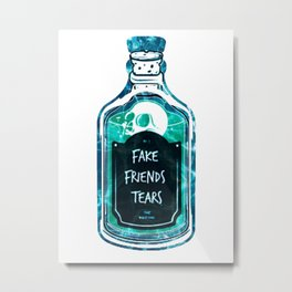 No more fake Friends just fake friends tears Metal Print