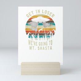 Get in Loser - Mt Shasta California - UFO Alien Abduction T-Shirt Mini Art Print