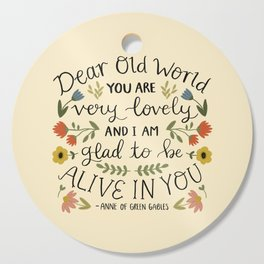 "Anne of Green Gables ""Dear Old World"" Quote Cutting Board"