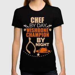 Chef by day Wishbone Champion by night Thanksgiving Culinary School T-shirt
