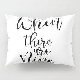 When there are Nine Ruth Bader Ginsburg Feminism Pillow Sham
