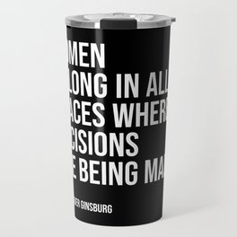 Women belong in all places where decisions are bening made. Travel Mug