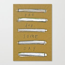 One Day Some Day Canvas Print