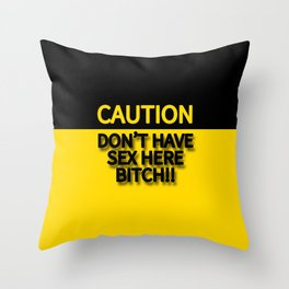 DON'T HAVE SEX HERE BITCH!! CAUTION SIGN Throw Pillow