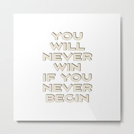 You will never win if you never begin Metal Print