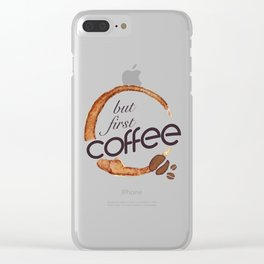 But first coffee - I love Coffee Clear iPhone Case