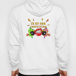 I'm my own competition! Hoody
