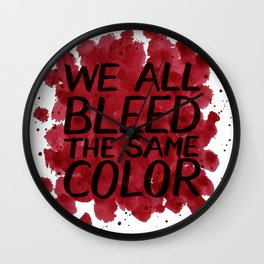 We all bleed the same color Wall Clock