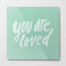 You Are Loved x Mint Metal Print