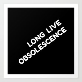 Long Live Obsolescence: White Art Print