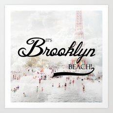 It's Brooklyn Beach!   Art Print