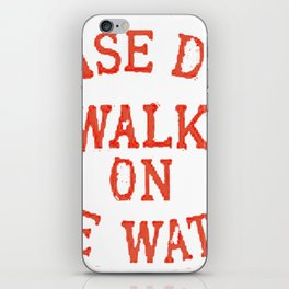 Please do not walk on the water iPhone Skin
