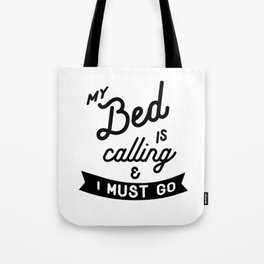 MY BED IS CALLING & I MUST GO Tote Bag