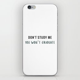 Don't study me iPhone Skin