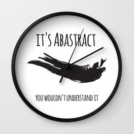 It's abstract  - you wouldn't understand it Wall Clock