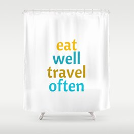 EAT WELL - TRAVEL OFTEN Shower Curtain