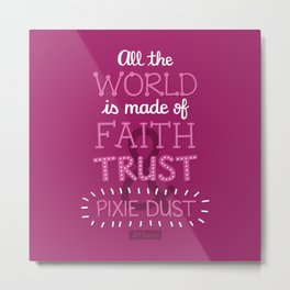 Faith, Trust, and Pixie Dust - Peter Pan Metal Print