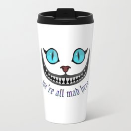 WE'RE ALL MAD HERE Travel Mug