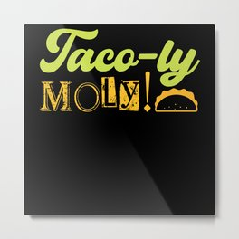 Holy Moly my Taco funny shirt design Metal Print