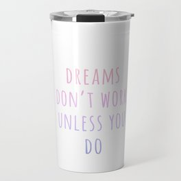 Dreams don't work unless you do Travel Mug