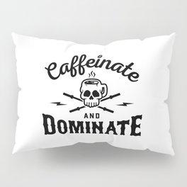 Caffeinate And Dominate v2 Pillow Sham