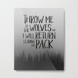 Throw me to the wolves and I will return leading the pack Metal Print