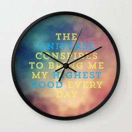 The Universe Conspires To Bring Me My Highest Good Every Day Wall Clock