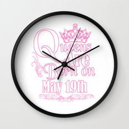 Queens Are Born On May 19th Funny Birthday T-Shirt Wall Clock