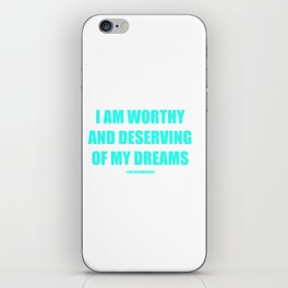 I AM WORTHY AND DESERVING OF MY DREAMS AFFIRMATION iPhone Skin