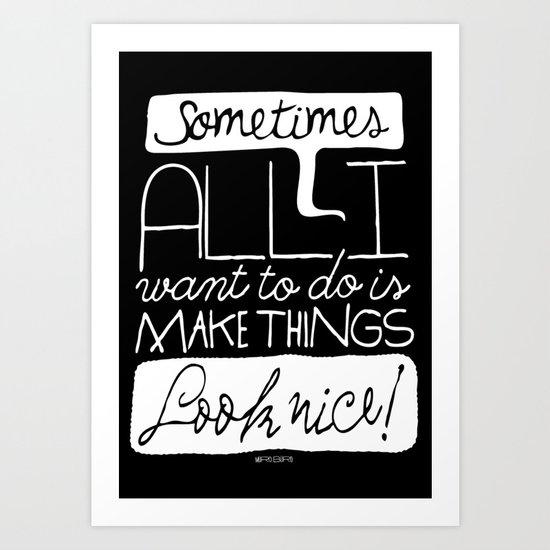 Make things look nice! Art Print
