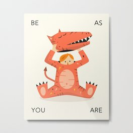 BE AS YOU ARE Metal Print