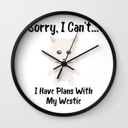 Sorry I Can't I Have Plans With My Westie Funny Dog Design Wall Clock