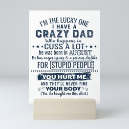 I'm The Lucky One I Have A Crazy August Dad Funny design Mini Art Print