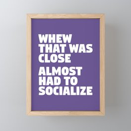 Whew That Was Close Almost Had To Socialize (Ultra Violet) Framed Mini Art Print