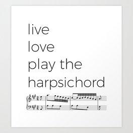 Live, love, play the harpsichord Art Print