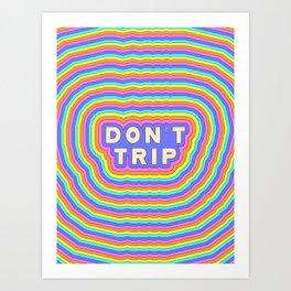!dOnT tRiP! Art Print