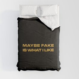 Maybe Fake Is What I Like Comforters