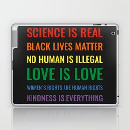 Science is real! Black lives matter! No human is illegal! Love is love! Laptop & iPad Skin